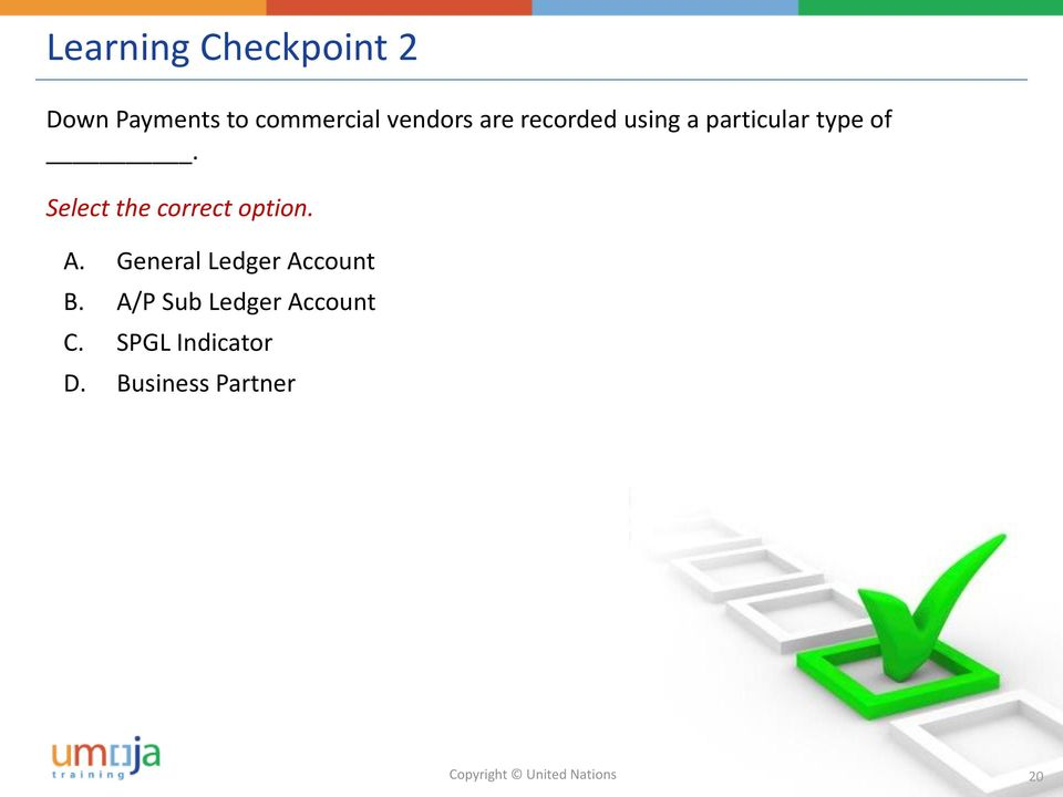 Select the correct option. A. General Ledger Account B.