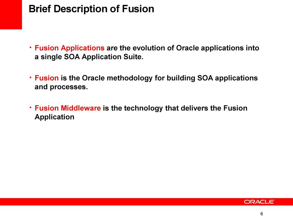 Fusion is the Oracle methodology for building SOA applications and