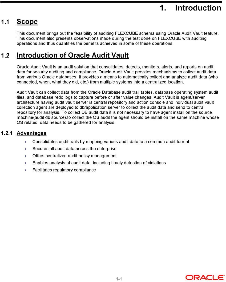 2 Introduction of Oracle Audit Vault Oracle Audit Vault is an audit solution that consolidates, detects, monitors, alerts, and reports on audit data for security auditing and compliance.