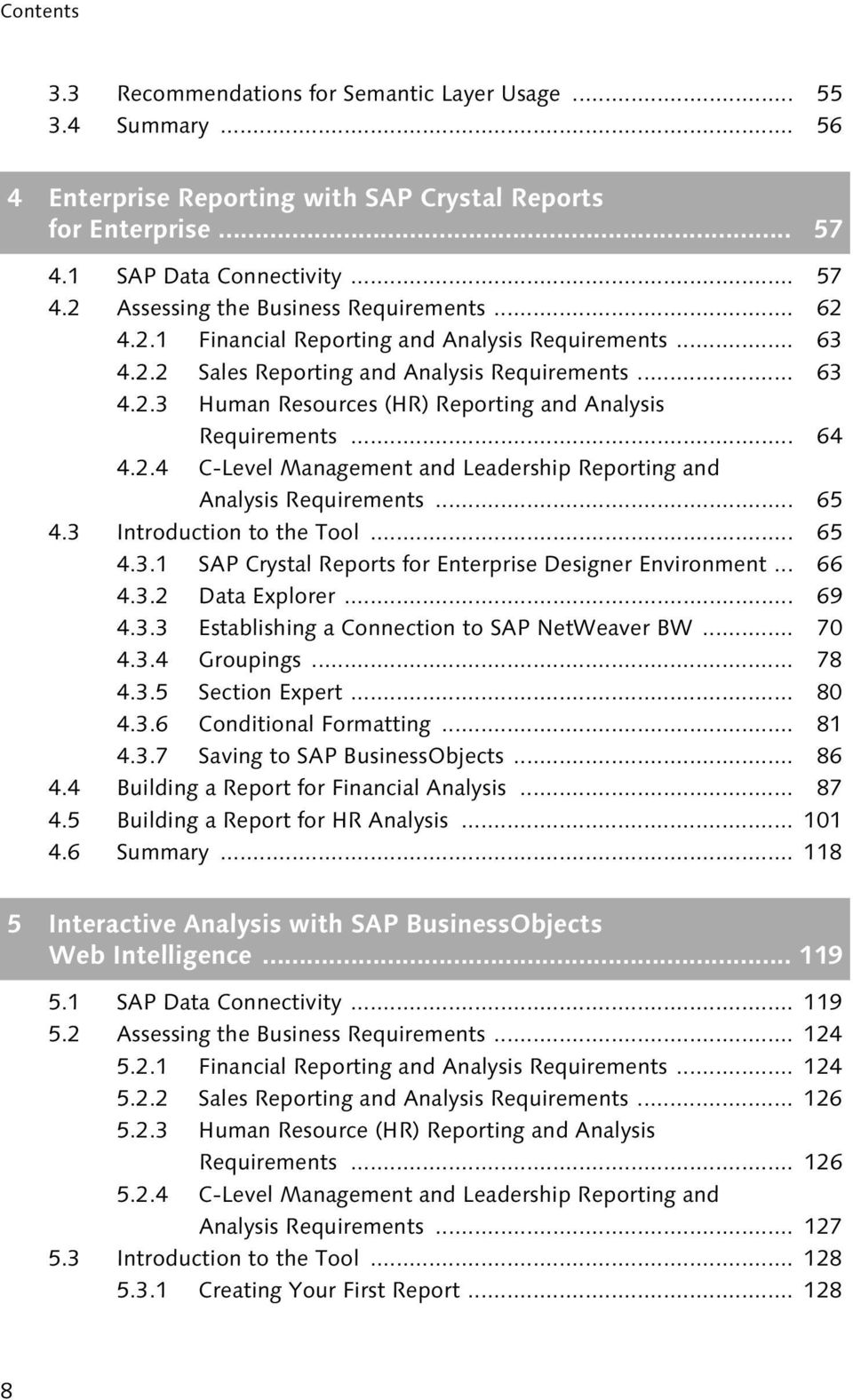 .. 65 4.3 Introduction to the Tool... 65 4.3.1 SAP Crystal Reports for Enterprise Designer Environment... 66 4.3.2 Data Explorer... 69 4.3.3 Establishing a Connection to SAP NetWeaver BW... 70 4.3.4 Groupings.