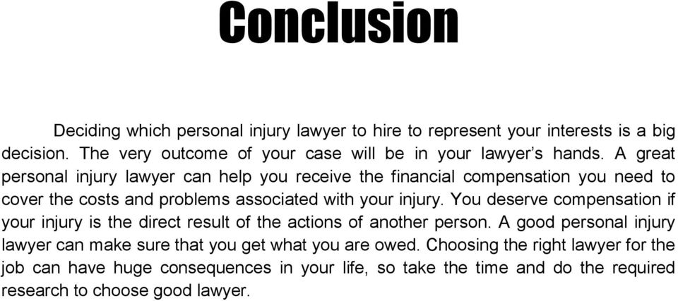 A great personal injury lawyer can help you receive the financial compensation you need to cover the costs and problems associated with your injury.
