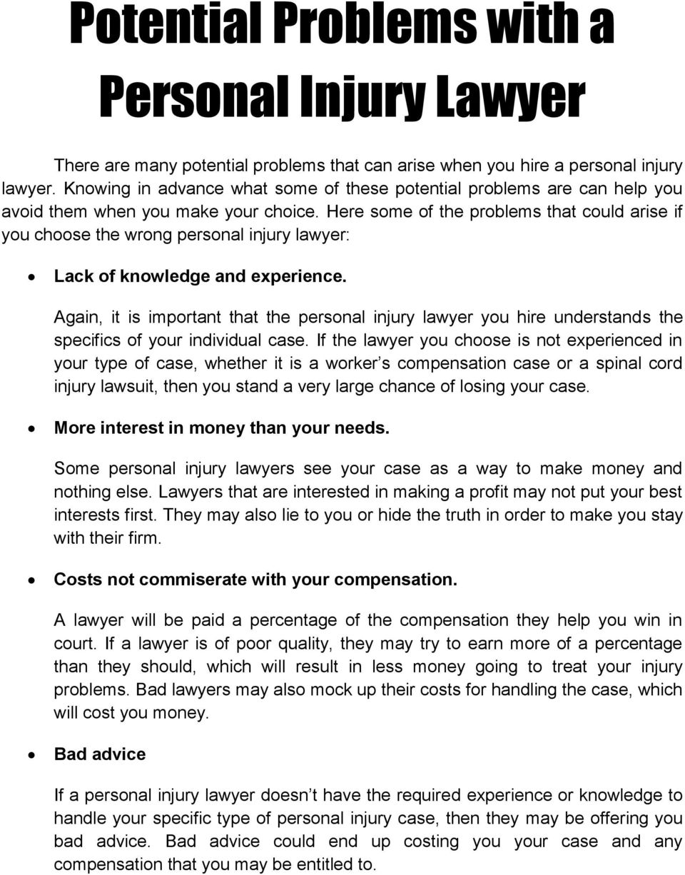 Here some of the problems that could arise if you choose the wrong personal injury lawyer: Lack of knowledge and experience.