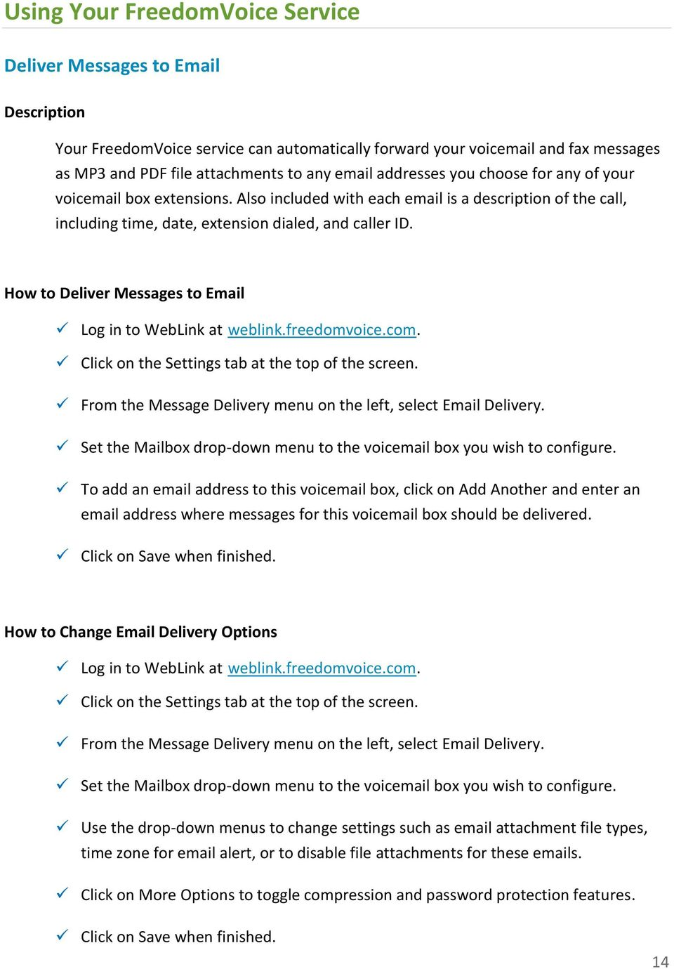 How to Deliver Messages to Email Click on the Settings tab at the top of the screen. From the Message Delivery menu on the left, select Email Delivery.
