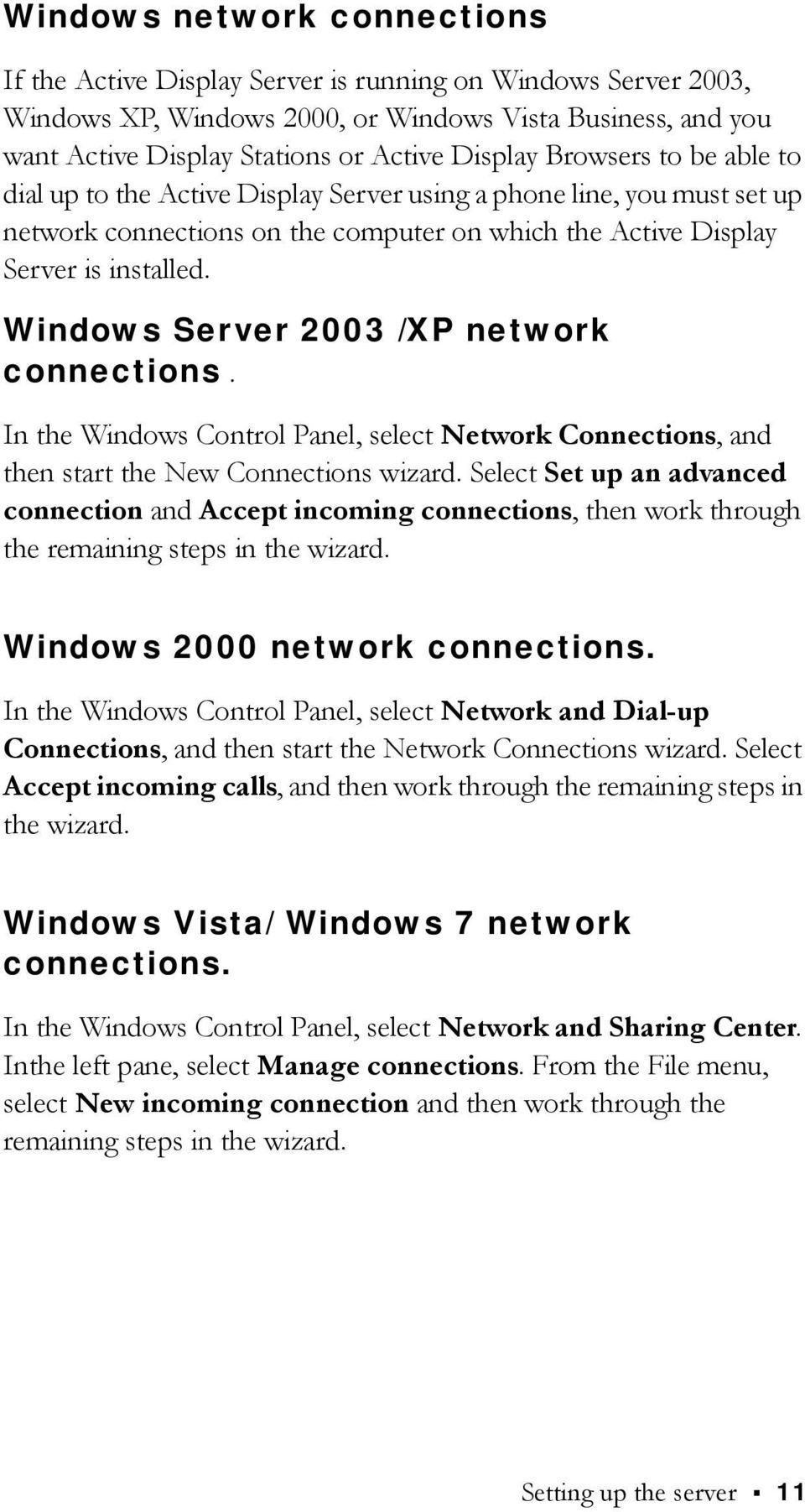 Windows Server 2003 /XP network connections. In the Windows Control Panel, select Network Connections, and then start the New Connections wizard.