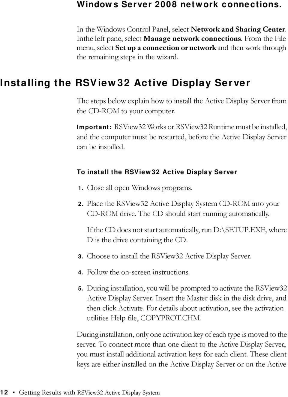 Installing the RSView32 Active Display Server The steps below explain how to install the Active Display Server from the CD-ROM to your computer.