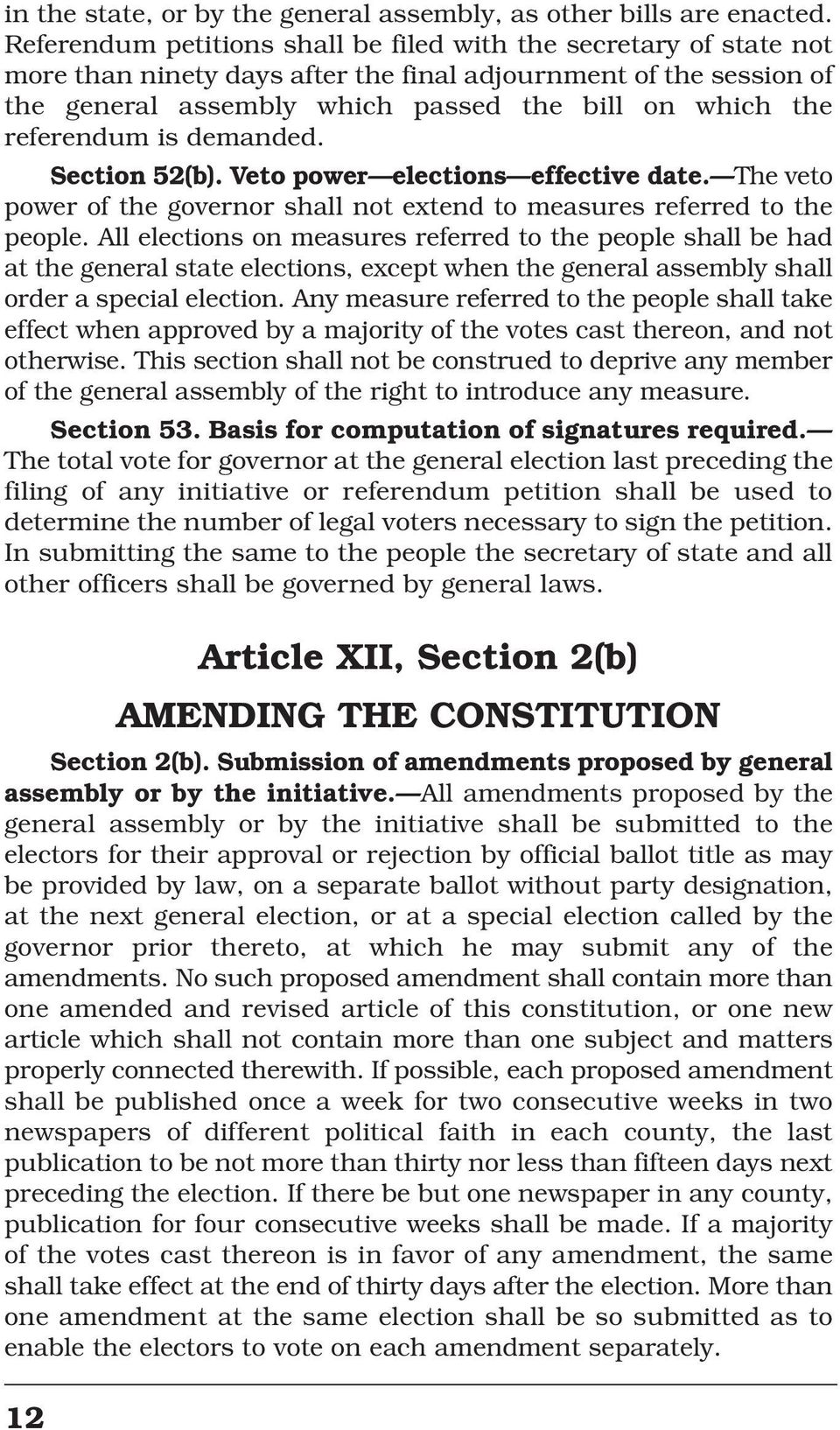 referendum is demanded. Section 52(b). Veto power elections effective date. The veto power of the governor shall not extend to measures referred to the people.