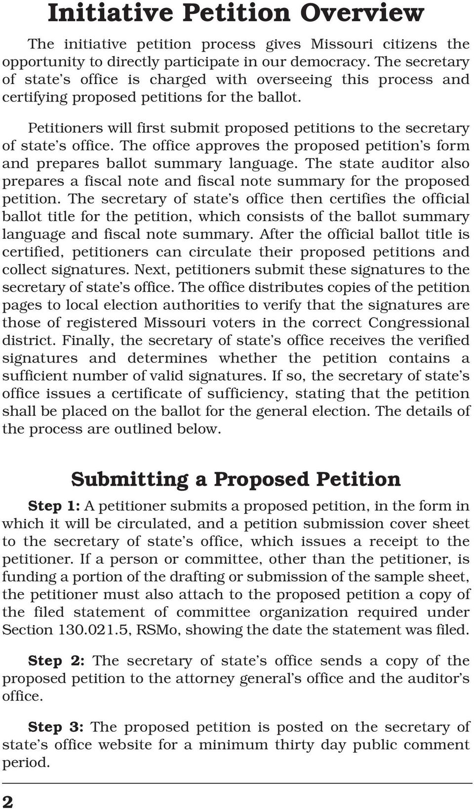 Petitioners will first submit proposed petitions to the secretary of state s office. The office approves the proposed petition s form and prepares ballot summary language.