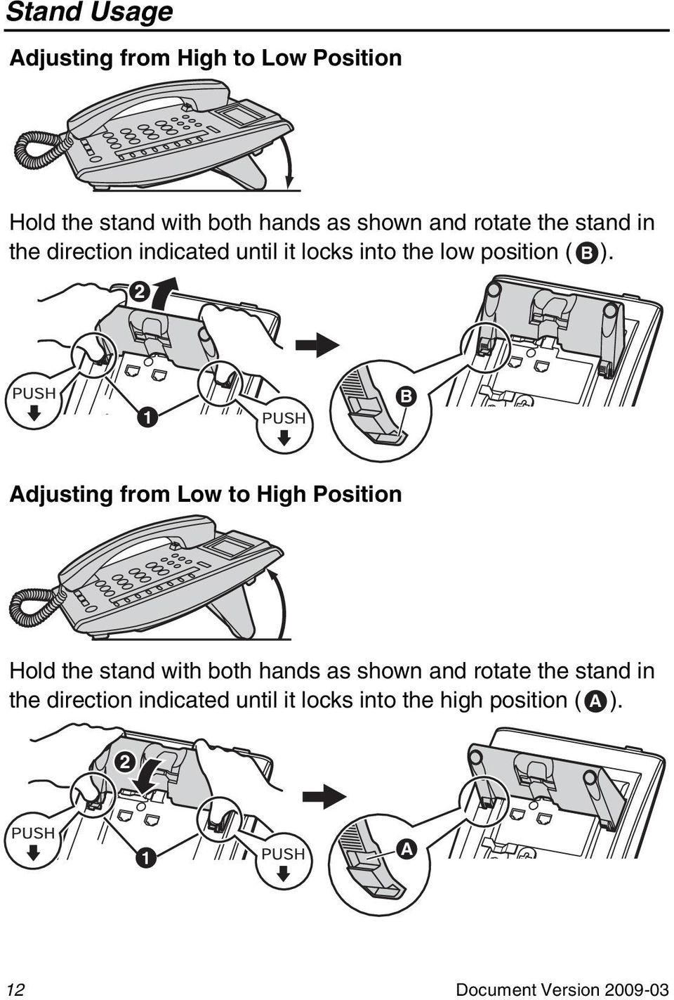 1 B Adjusting from Low to High Position Hold the stand with both hands as shown and rotate the