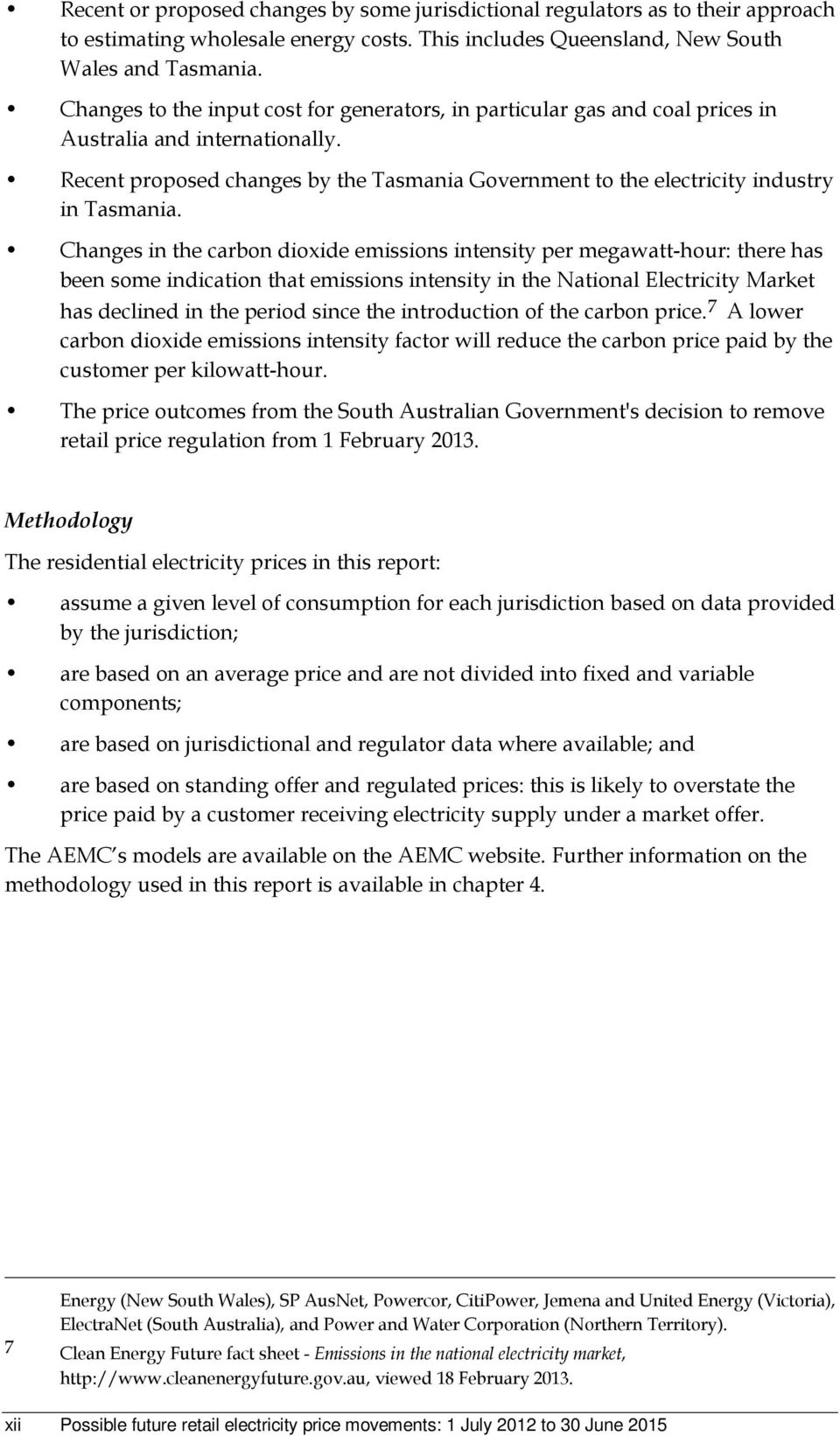Recent proposed changes by the Tasmania Government to the electricity industry in Tasmania.
