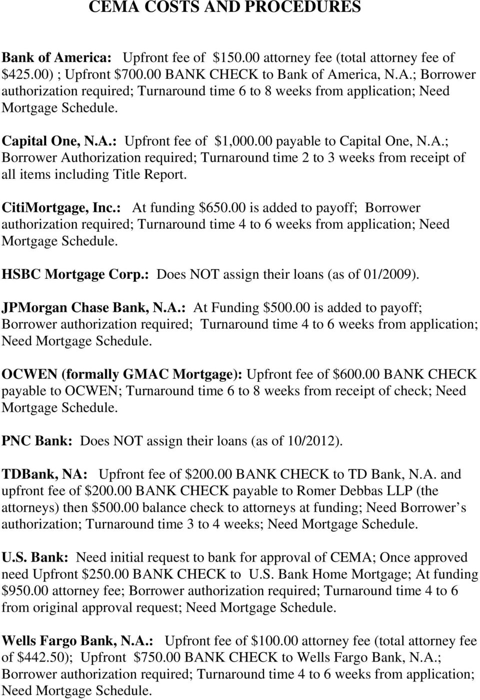 CitiMortgage, Inc.: At funding $650.00 is added to payoff; Borrower authorization required; Turnaround time 4 to 6 weeks from application; Need Mortgage Schedule. HSBC Mortgage Corp.