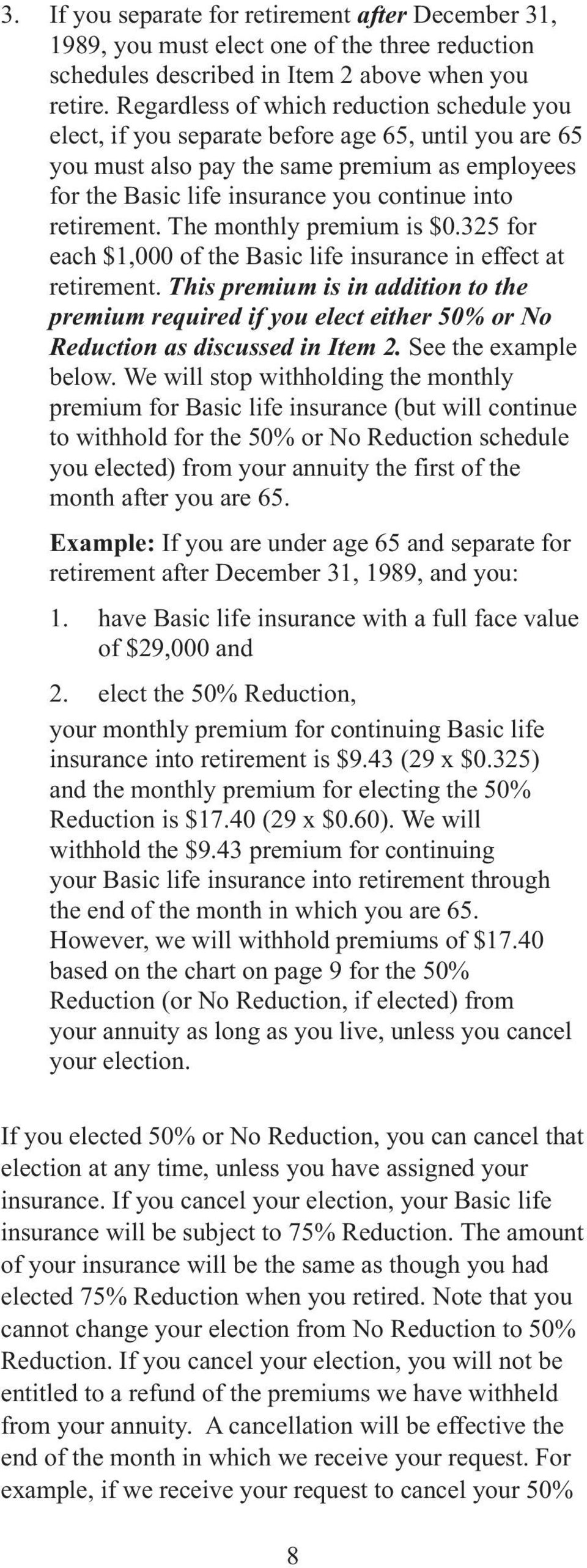 retirement. The monthly premium is $0.325 for each $1,000 of the Basic life insurance in effect at retirement.