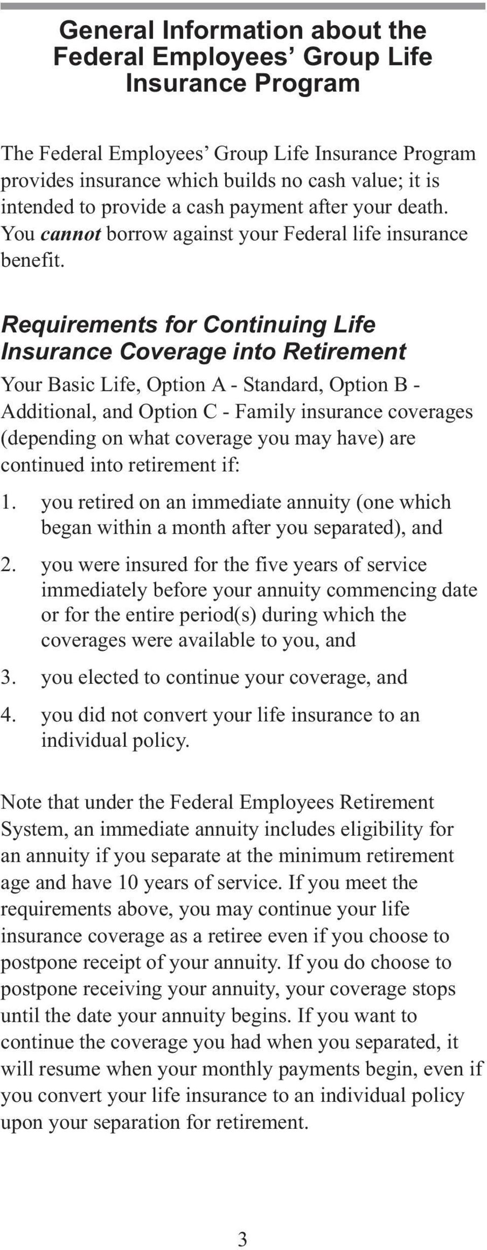 Requirements for Continuing Life Insurance Coverage into Retirement Your Basic Life, Option A - Standard, Option B Additional, and Option C - Family insurance coverages (depending on what coverage