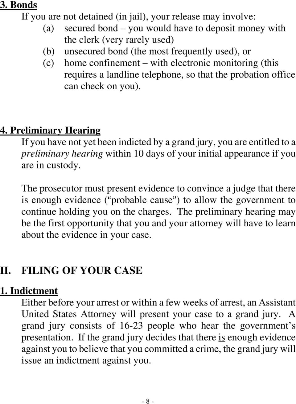 Preliminary Hearing If you have not yet been indicted by a grand jury, you are entitled to a preliminary hearing within 10 days of your initial appearance if you are in custody.