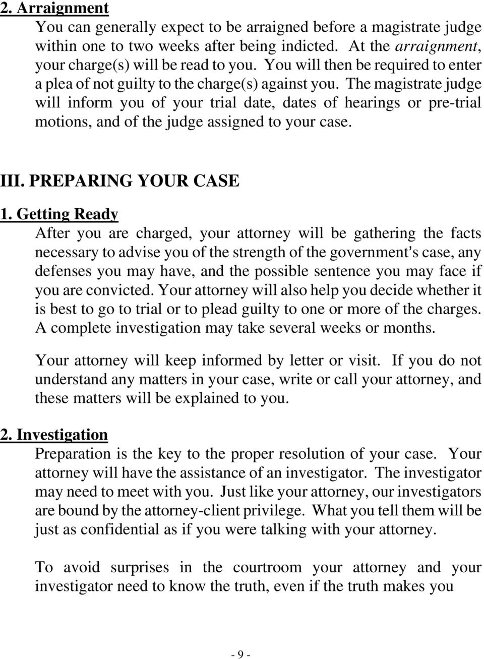 The magistrate judge will inform you of your trial date, dates of hearings or pre-trial motions, and of the judge assigned to your case. III. PREPARING YOUR CASE 1.