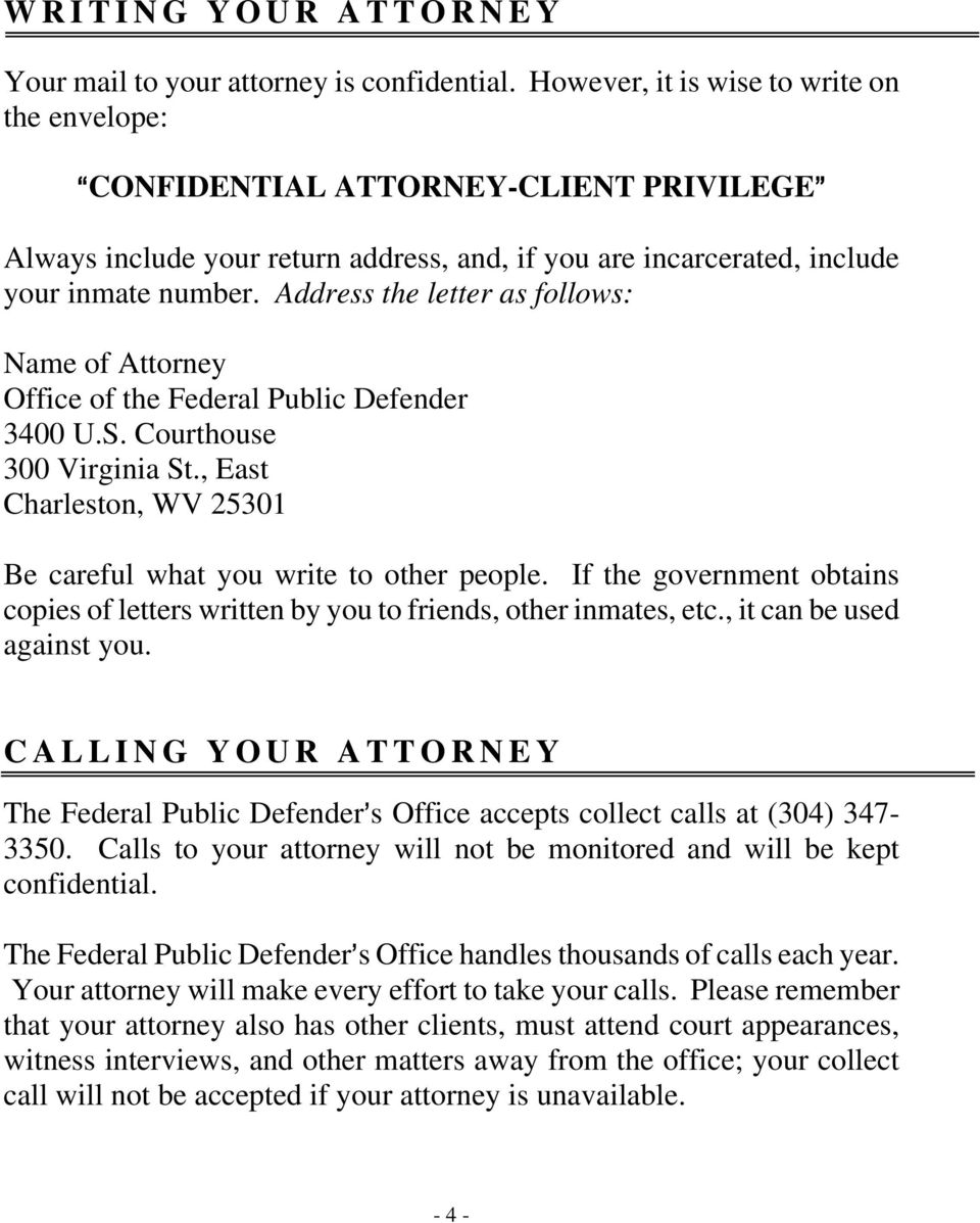 Address the letter as follows: Name of Attorney Office of the Federal Public Defender 3400 U.S. Courthouse 300 Virginia St., East Charleston, WV 25301 Be careful what you write to other people.