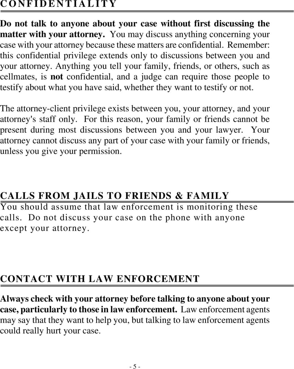 Remember: this confidential privilege extends only to discussions between you and your attorney.