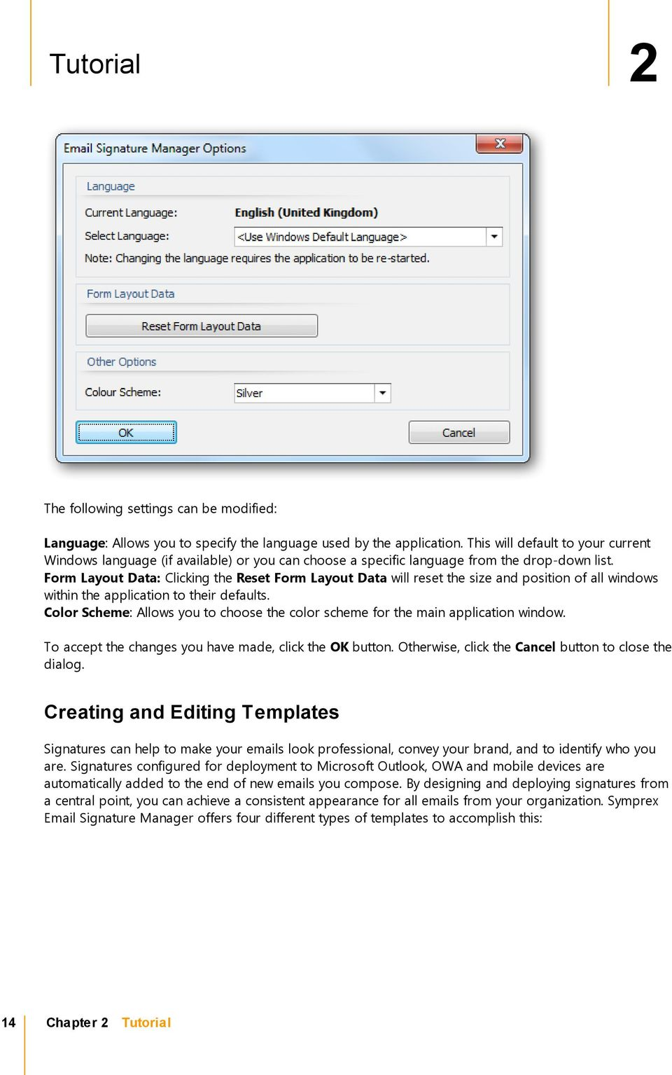 Form Layout Data: Clicking the Reset Form Layout Data will reset the size and position of all windows within the application to their defaults.