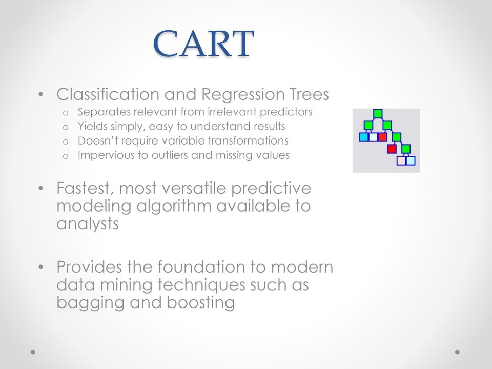 to outliers and missing values Fastest, most versatile predictive modeling algorithm available