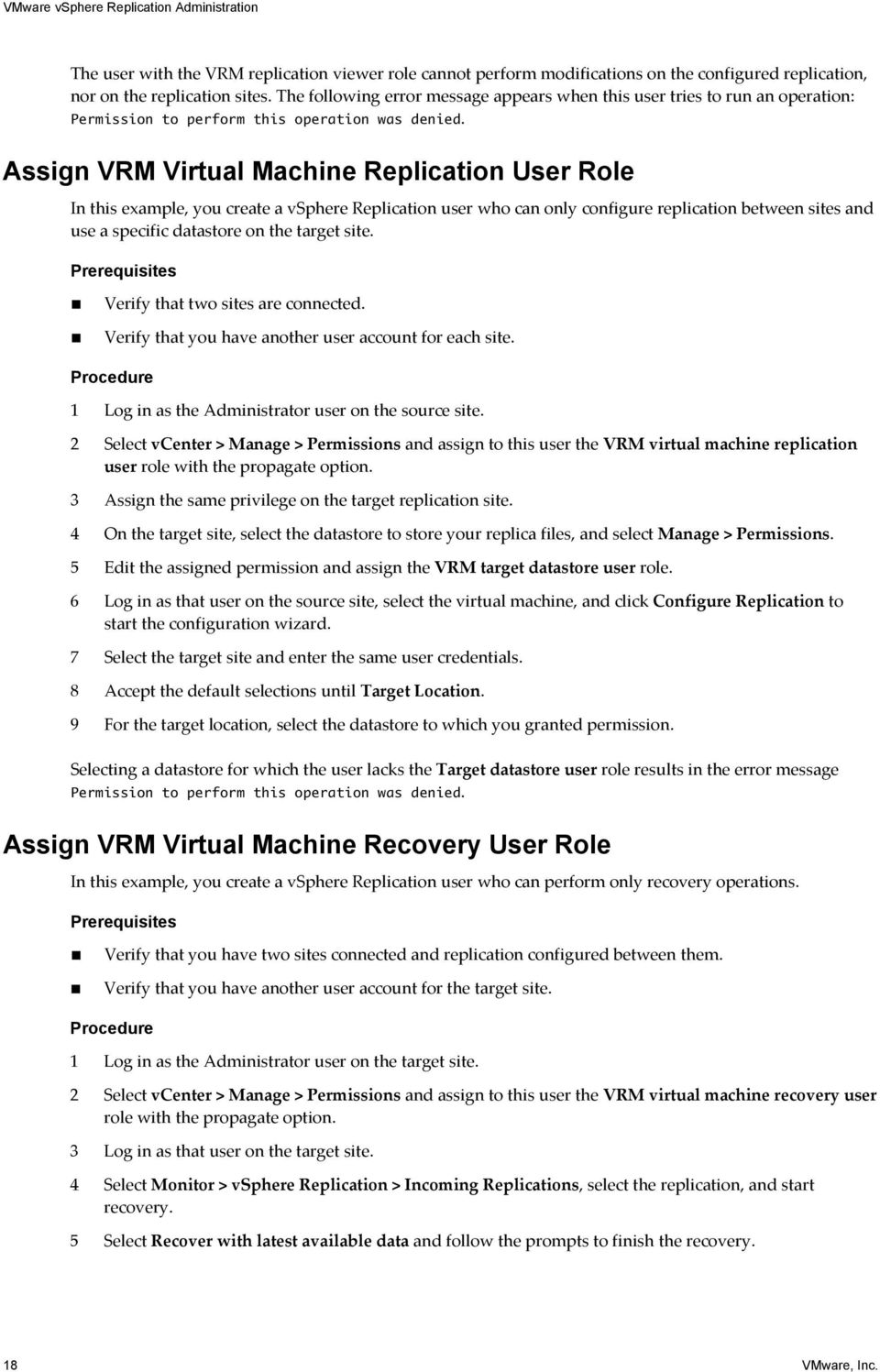 Assign VRM Virtual Machine Replication User Role In this example, you create a vsphere Replication user who can only configure replication between sites and use a specific datastore on the target