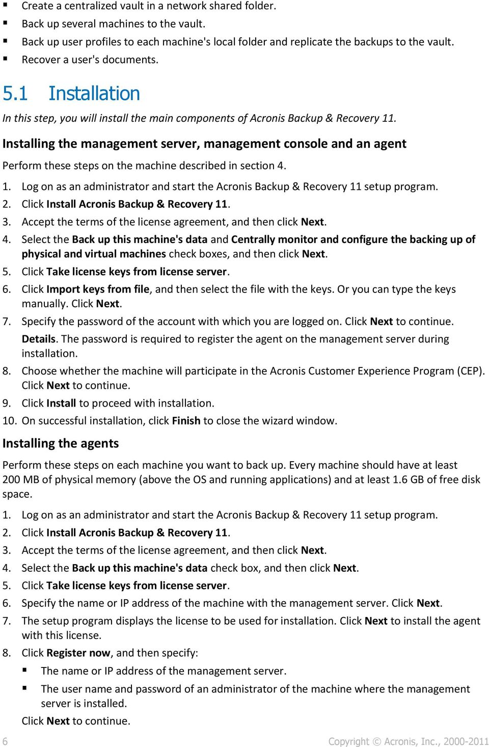 Installing the management server, management console and an agent Perform these steps on the machine described in section 4. 1.