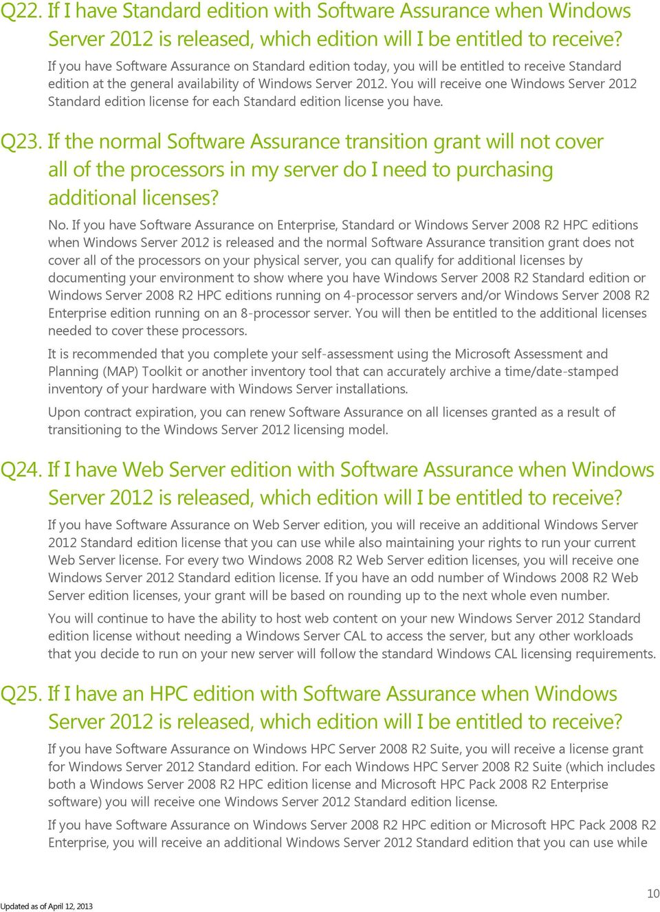 You will receive one Windows Server 2012 Standard edition license for each Standard edition license you have. Q23.