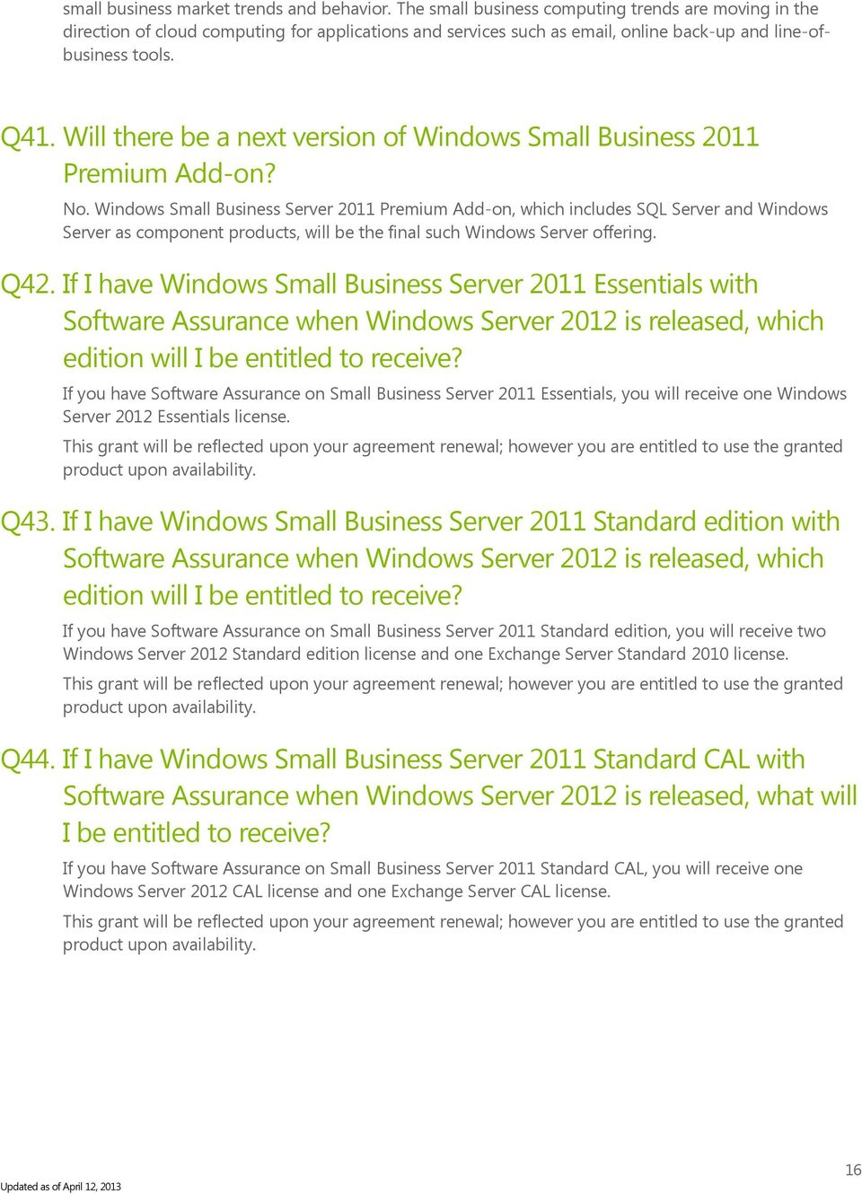 Will there be a next version of Windows Small Business 2011 Premium Add-on? No.