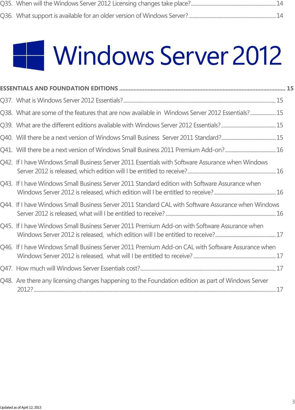 What are the different editions available with Windows Server 2012 Essentials?... 15 Q40. Will there be a next version of Windows Small Business Server 2011 Standard?... 15 Q41.