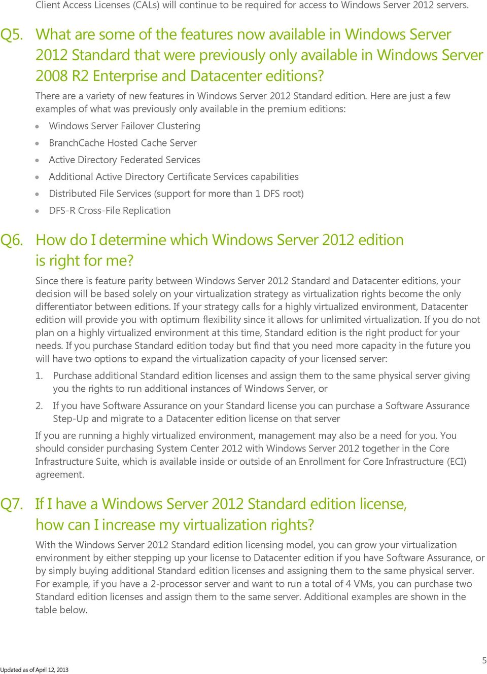 There are a variety of new features in Windows Server 2012 Standard edition.