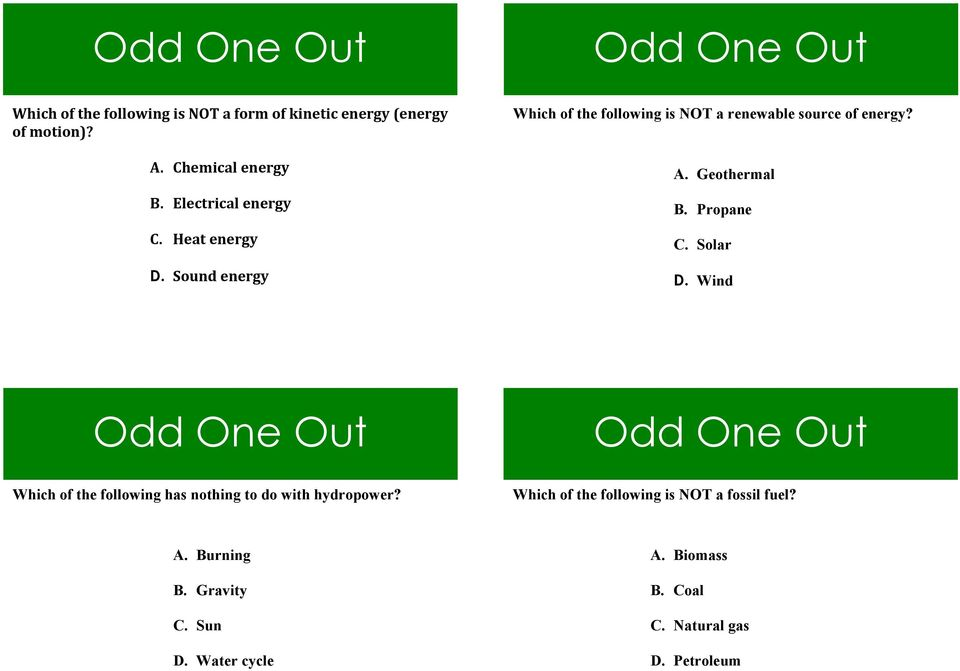 Geothermal B. Propane C. Solar D. Wind Odd One Out Which of the following has nothing to do with hydropower?