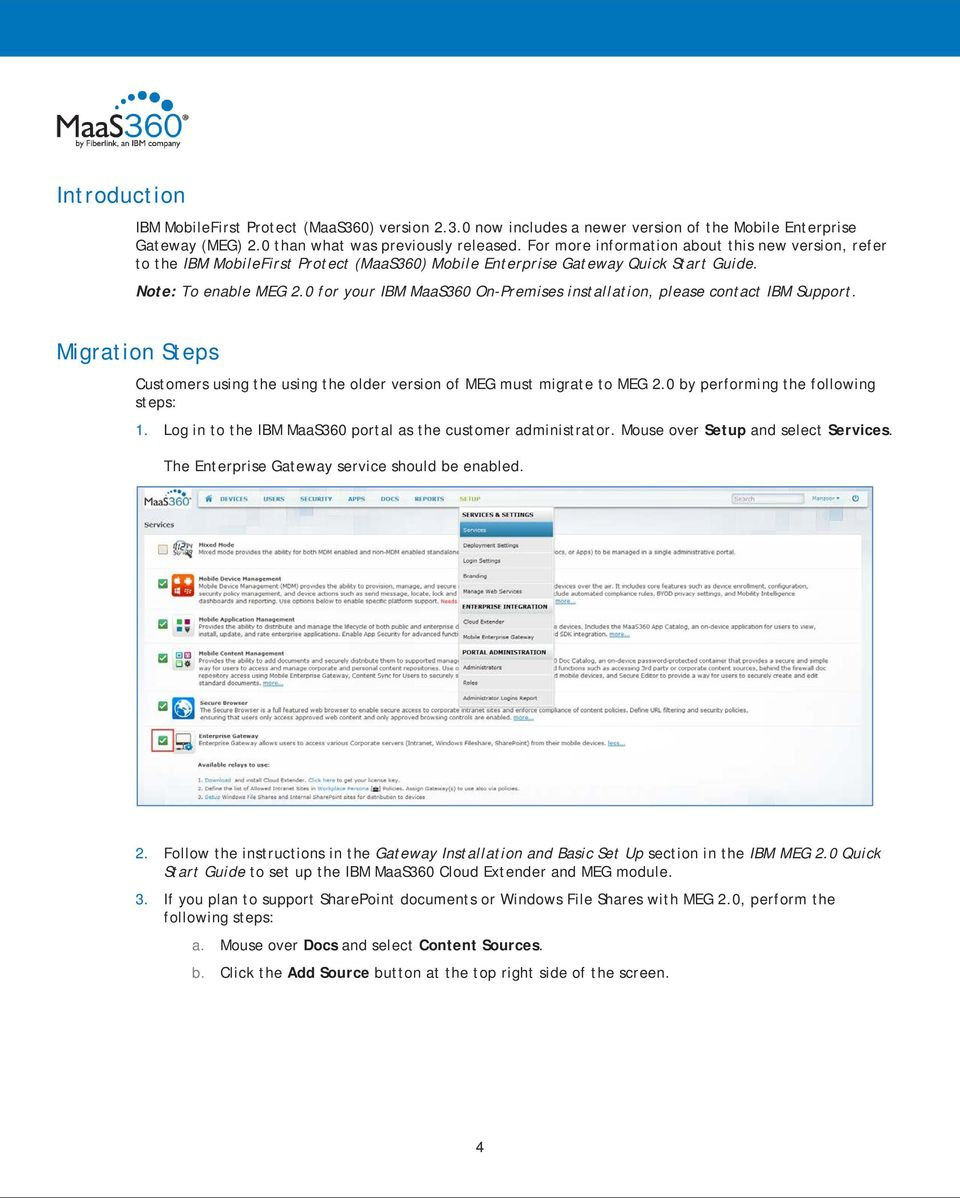 0 for your IBM MaaS360 On-Premises installation, please contact IBM Support. Migration Steps Customers using the using the older version of MEG must migrate to MEG 2.