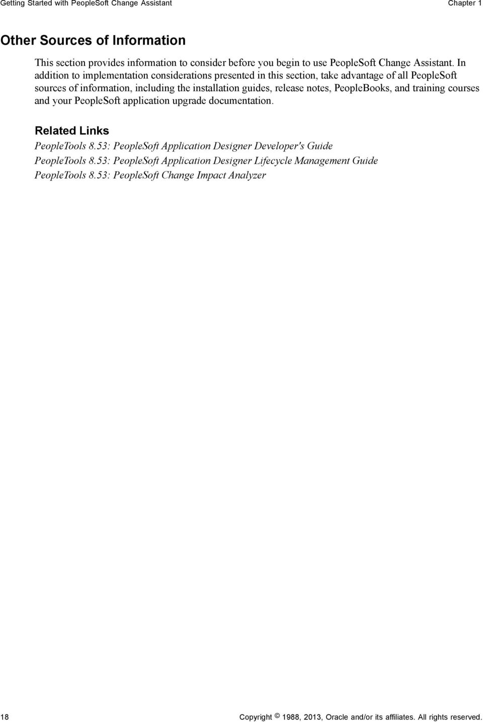 PeopleBooks, and training courses and your PeopleSoft application upgrade  documentation. Related Links PeopleTools 8.53