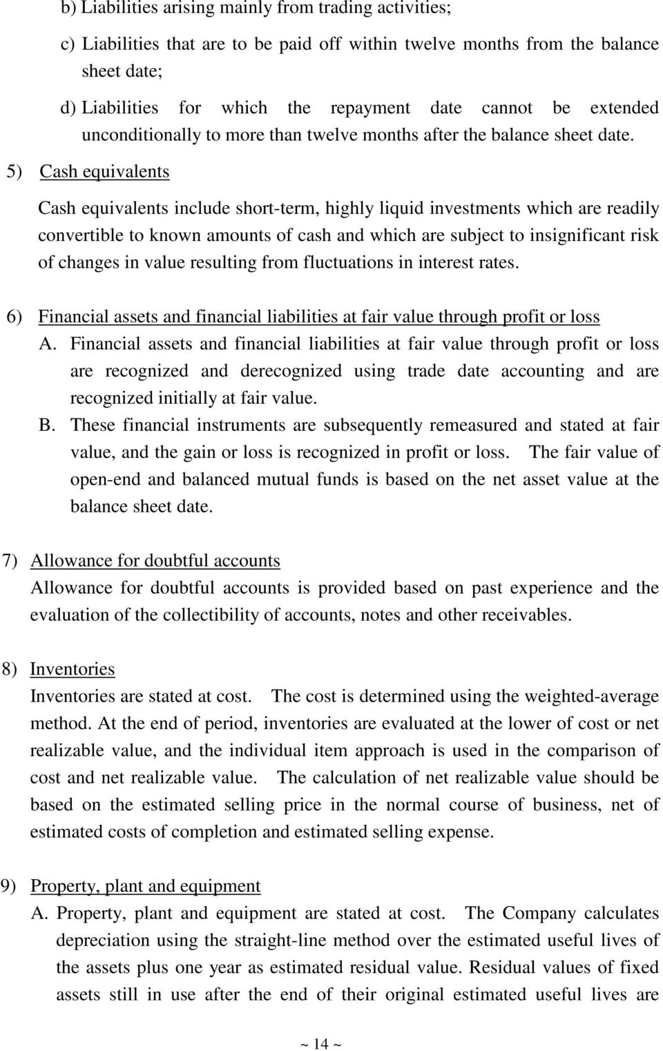 5) Cash equivalents Cash equivalents include short-term, highly liquid investments which are readily convertible to known amounts of cash and which are subject to insignificant risk of changes in