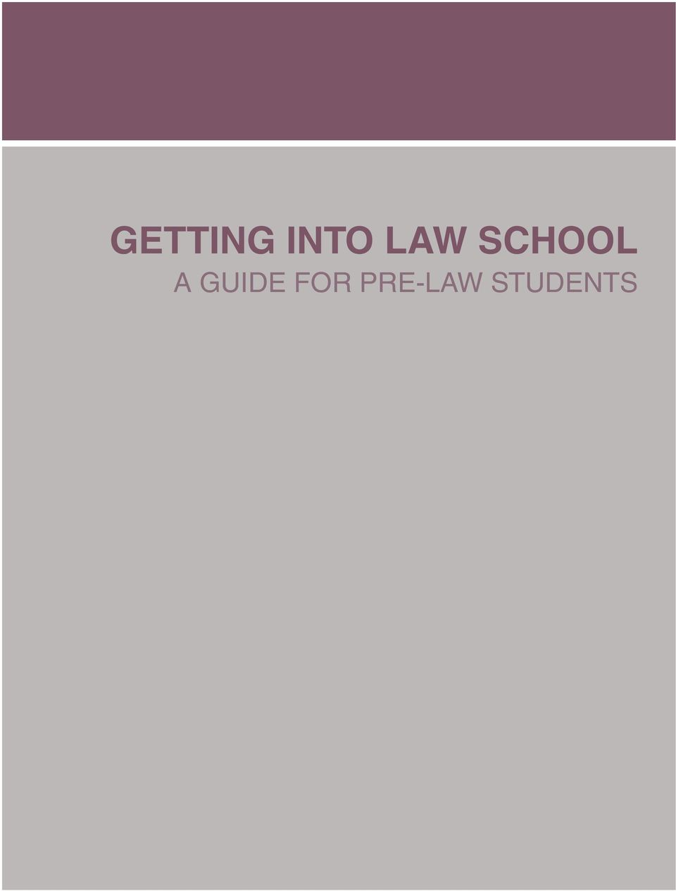 Getting Into Law School. A guide for pre-law students - PDF