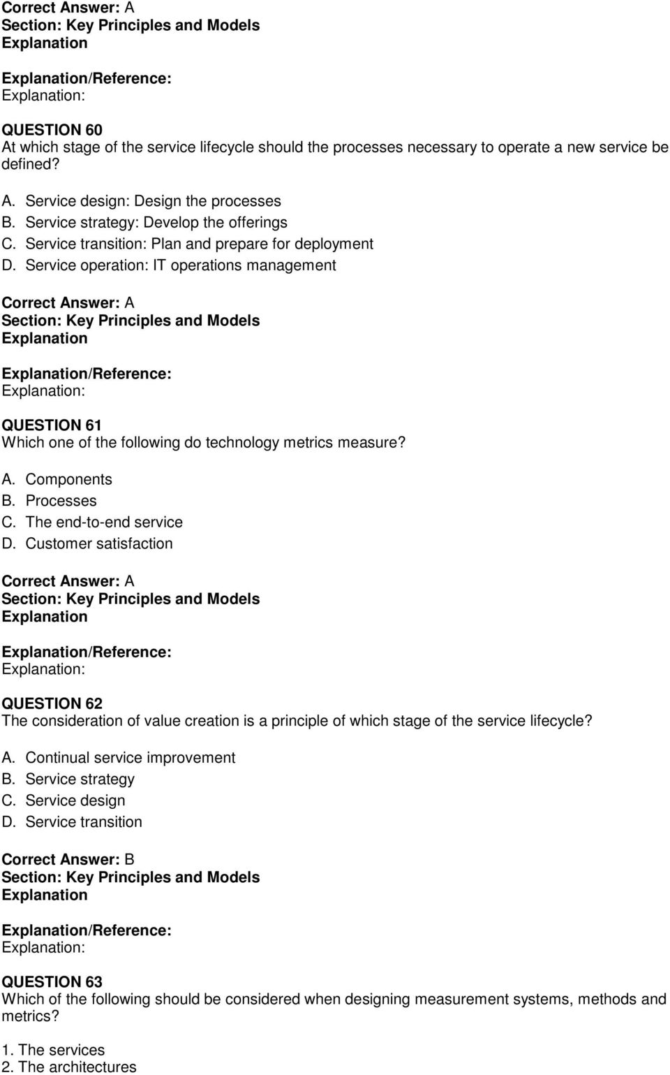 Service operation: IT operations management Section: Key Principles and Models /Reference: : QUESTION 61 Which one of the following do technology metrics measure? A. Components B. Processes C.