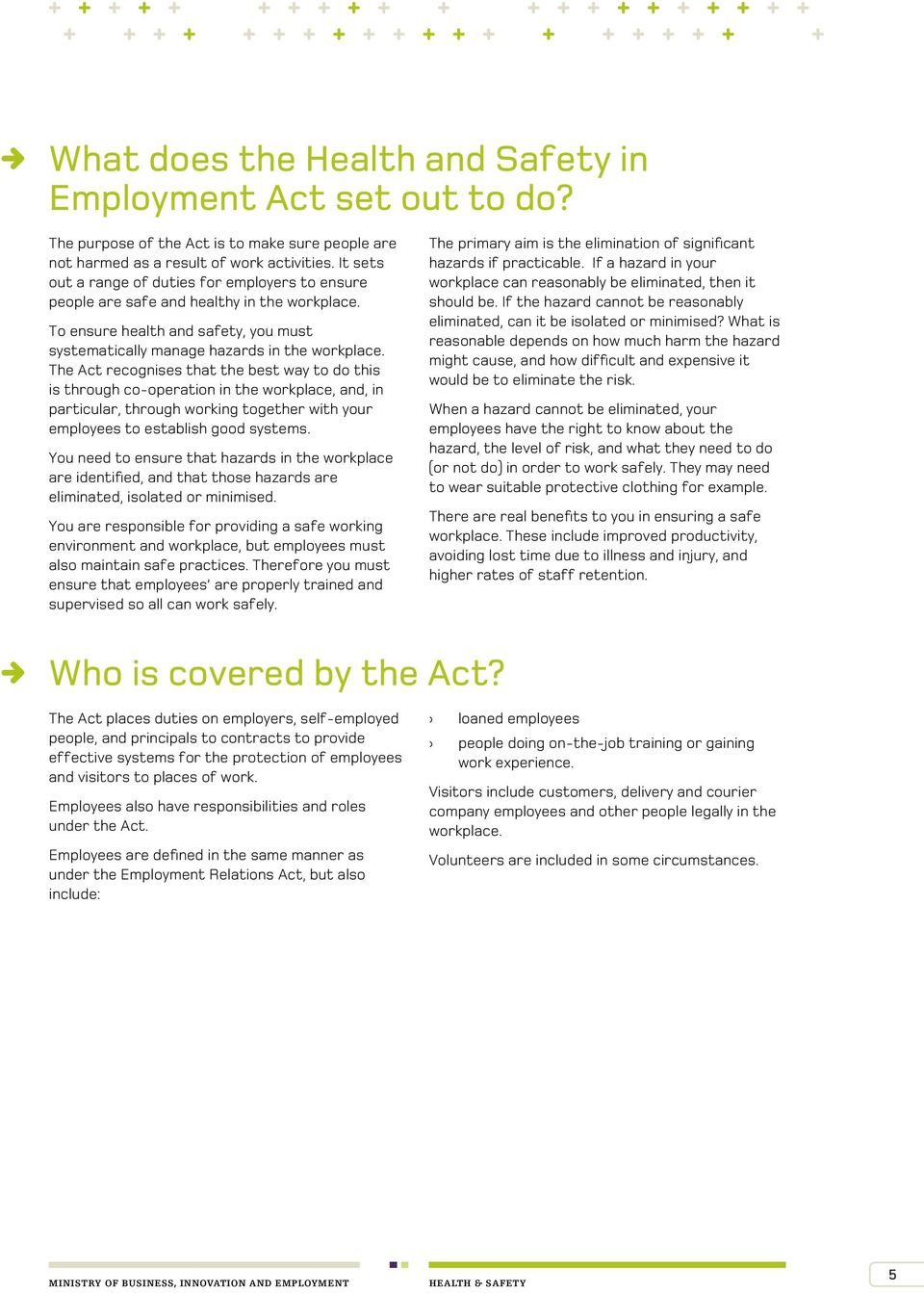 The Act recognises that the best way to do this is through co-operation in the workplace, and, in particular, through working together with your employees to establish good systems.