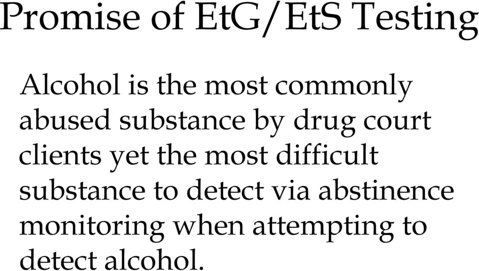 The Use of EtG & EtS Monitoring in Drug Court  By: Paul L  Cary