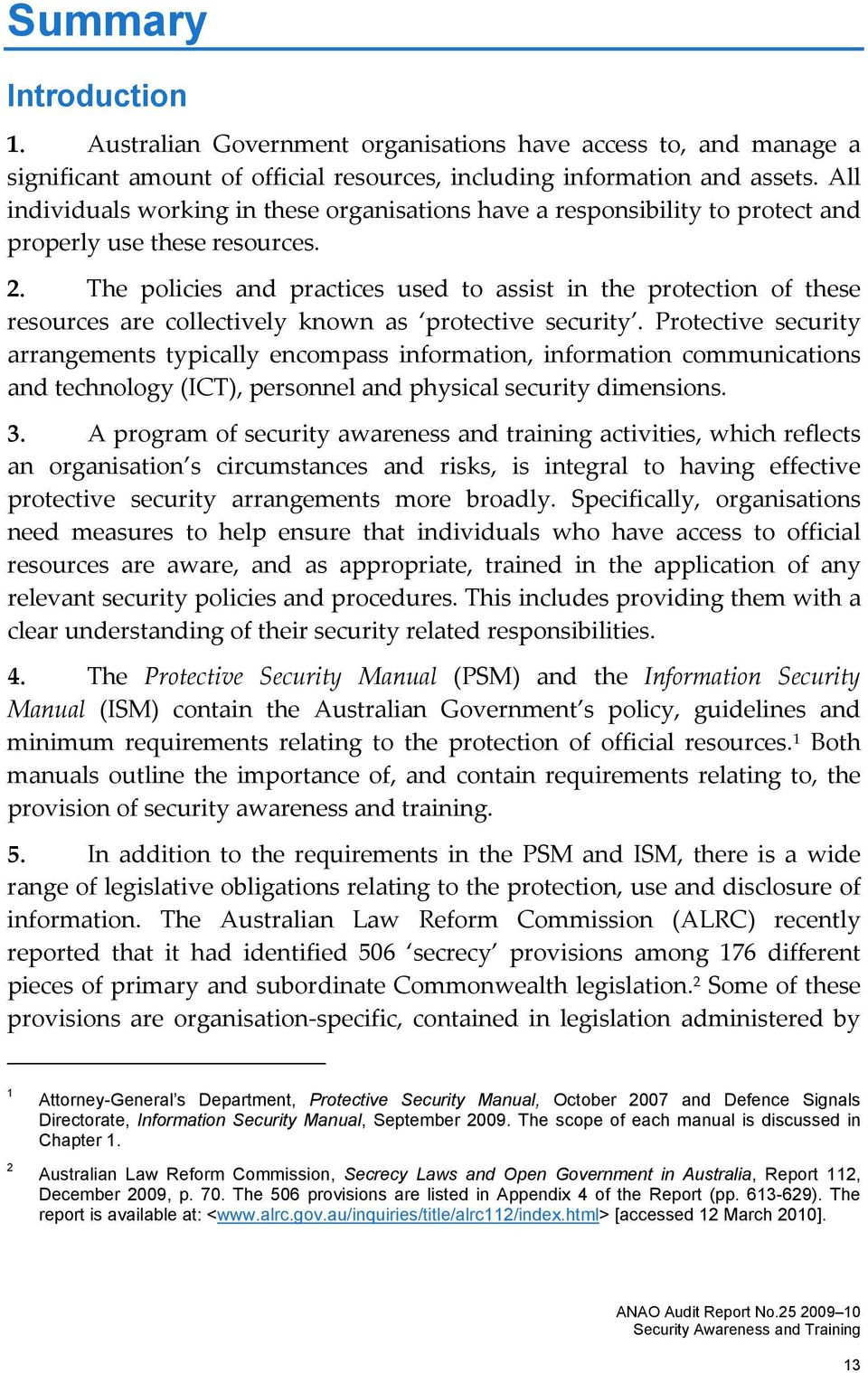 The policies and practices used to assist in the protection of these resources are collectively known as protective security.