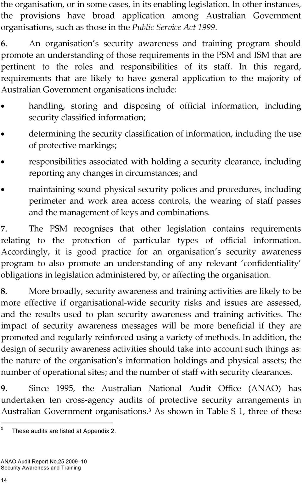 An organisation s security awareness and training program should promote an understanding of those requirements in the PSM and ISM that are pertinent to the roles and responsibilities of its staff.