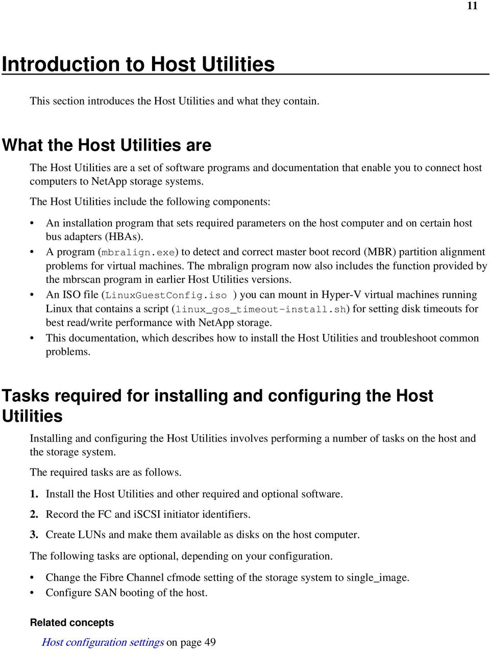The Host Utilities include the following components: An installation program that sets required parameters on the host computer and on certain host bus adapters (HBAs). A program (mbralign.