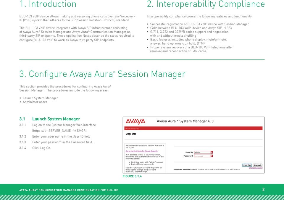 These Application Notes describe the steps required to configure BLU-103 VoIP to work as Avaya third party SIP endpoints. 2.