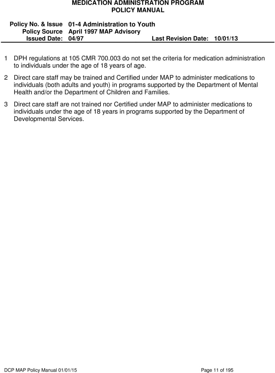 003 do not set the criteria for medication administration to individuals  under the age of 18