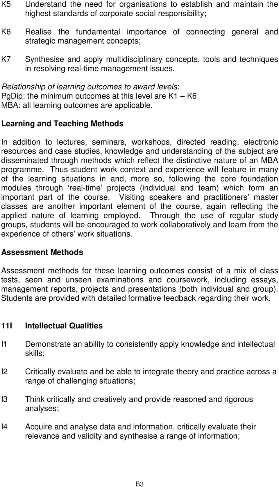 Relationship of learning outcomes to award levels: PgDip: the minimum outcomes at this level are K1 K6 MBA: all learning outcomes are applicable.