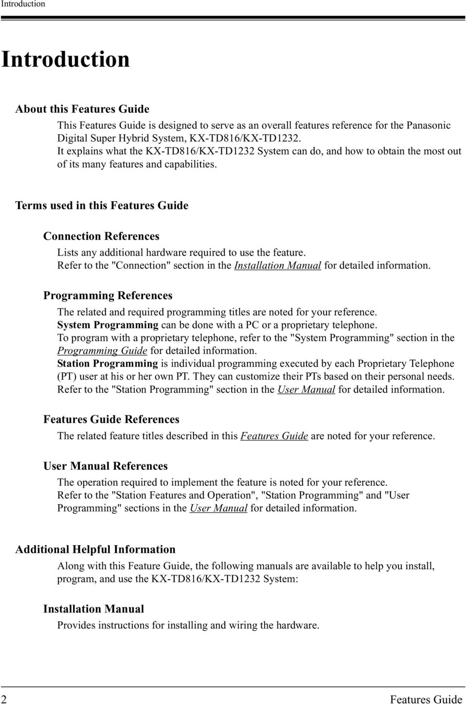 Terms used in this Features Guide Connection References Lists any additional hardware required to use the feature.