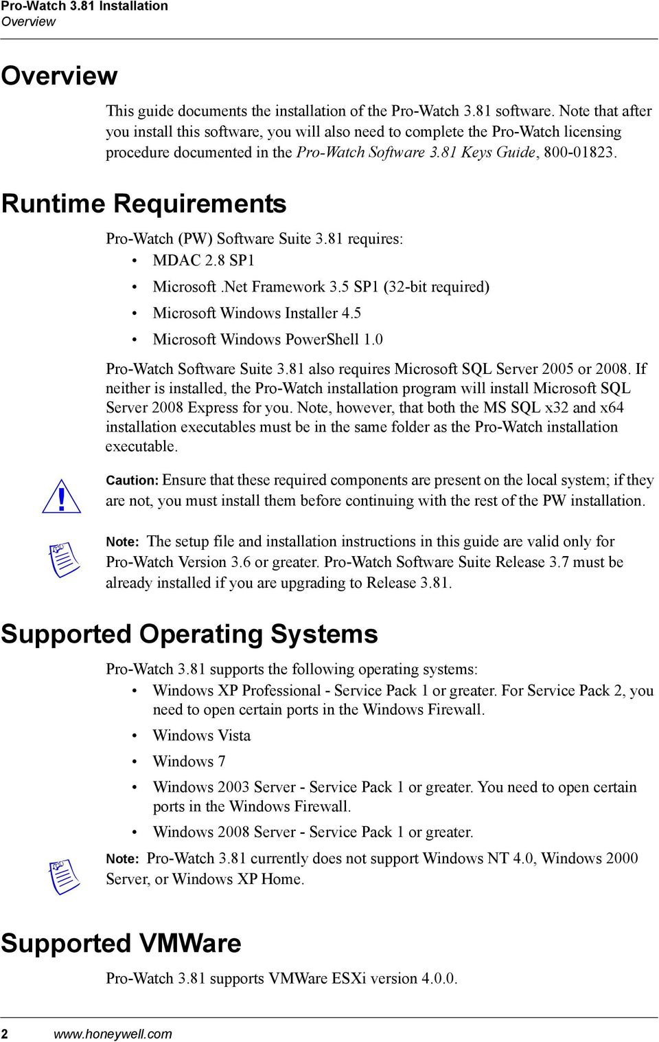 Runtime Requirements Pro-Watch (PW) Software Suite 3.81 requires: MDAC 2.8 SP1 Microsoft.Net Framework 3.5 SP1 (32-bit required) Microsoft Windows Installer 4.5 Microsoft Windows PowerShell 1.