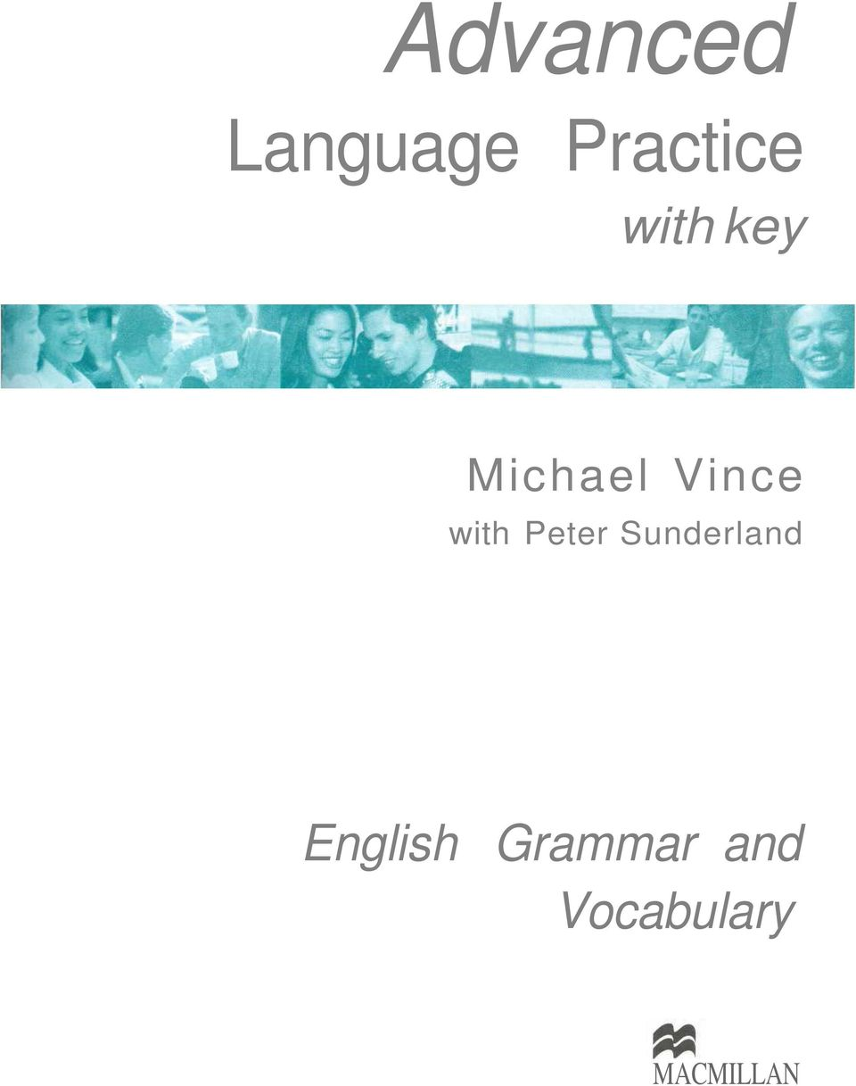 Advanced. Language Practice. with key. English Grammar and Vocabulary. Michael  Vince. with Peter Sunderland MACMILLAN