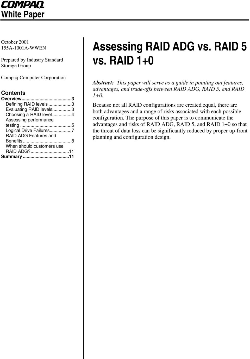 RAID 1+0 Abstract: This paper will serve as a guide in pointing out features, advantages, and trade-offs between RAID ADG, RAID 5, and RAID 1+0.