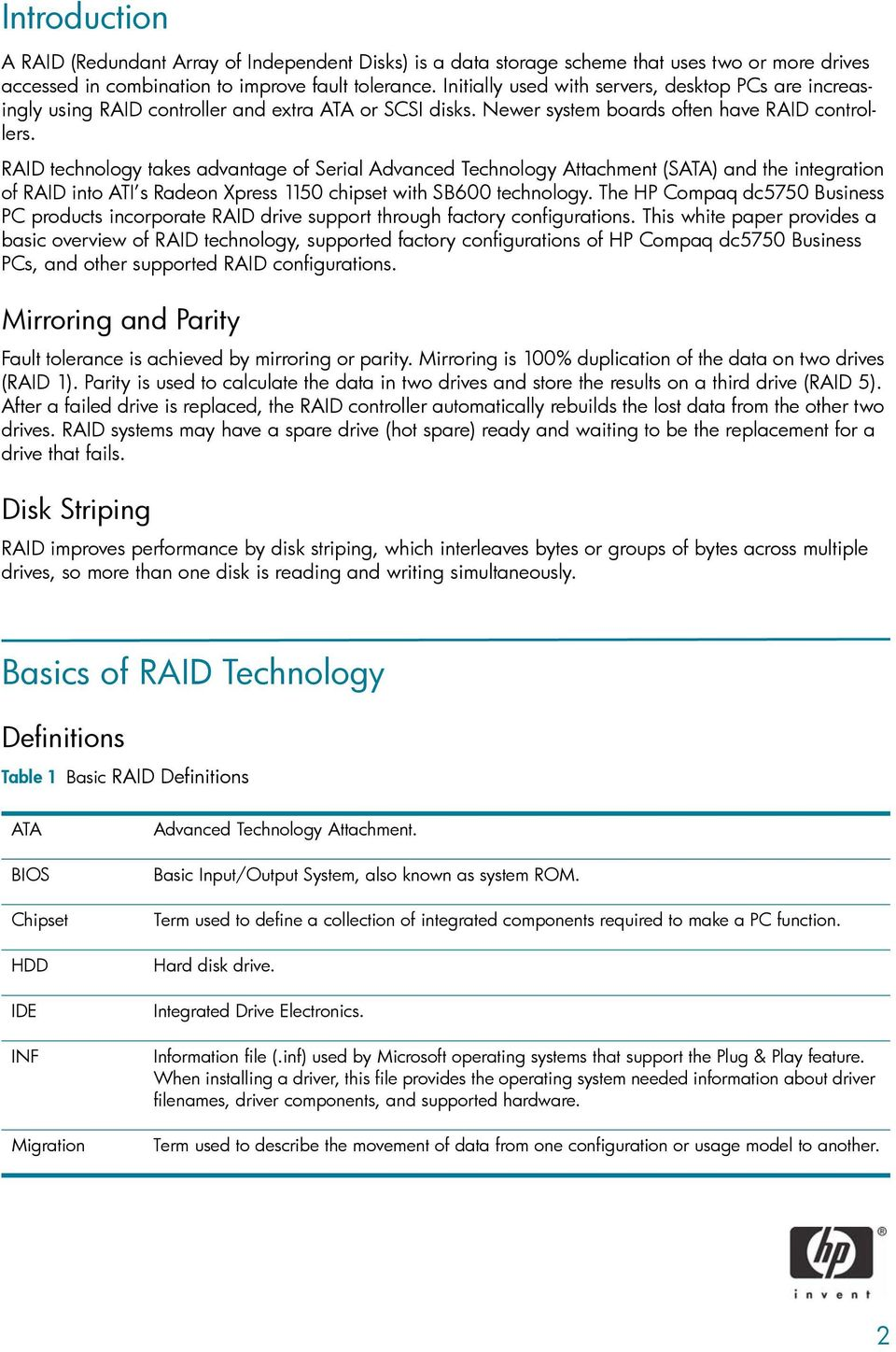 RAID technology takes advantage of Serial Advanced Technology Attachment (SATA) and the integration of RAID into ATI s Radeon Xpress 1150 chipset with SB600 technology.