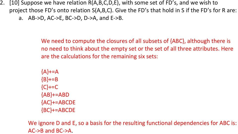 We need to compute the closures of all subsets of {ABC}, although there is no need to think about the empty set or the set of all three
