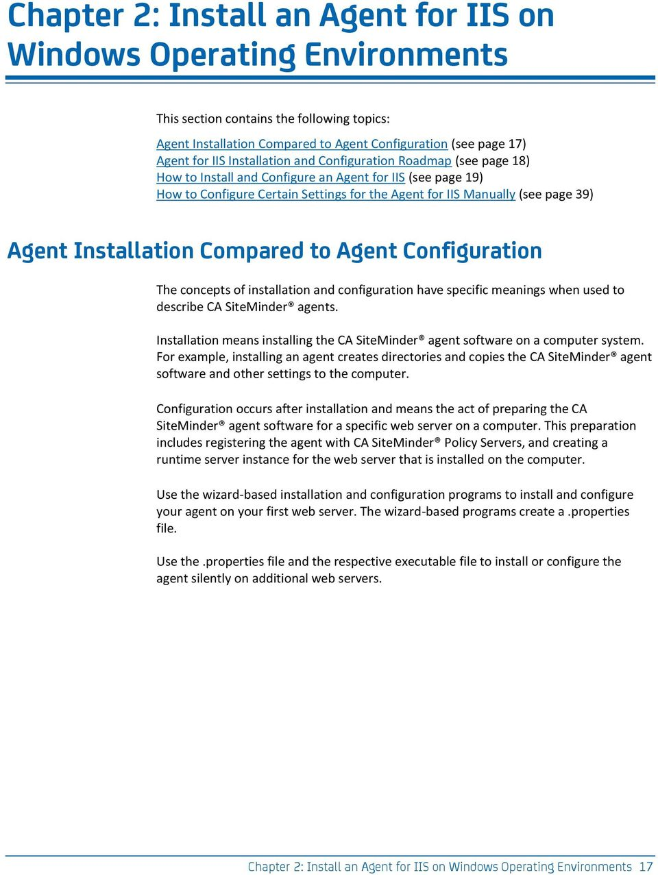 Installation Compared to Agent Configuration The concepts of installation and configuration have specific meanings when used to describe CA SiteMinder agents.