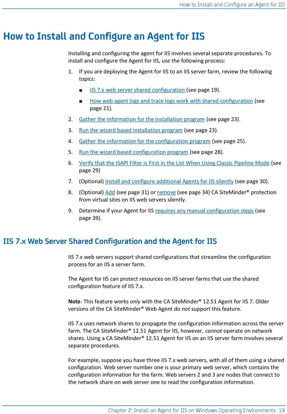 x web server shared configuration (see page 19). How web agent logs and trace logs work with shared configuration (see page 21). 2. Gather the information for the installation program (see page 23).